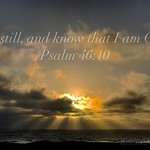 Be Still - Psalm 46:10
